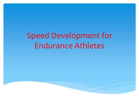 Speed Development for Endurance Athletes. Speed is an essential component for all endurance events.
