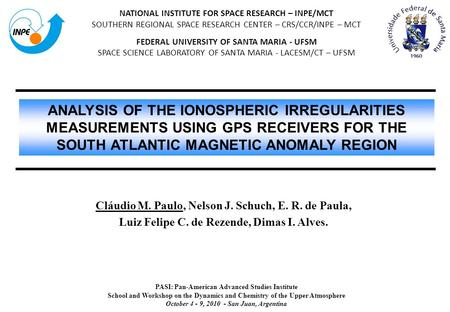 NATIONAL INSTITUTE FOR SPACE RESEARCH – INPE/MCT SOUTHERN REGIONAL SPACE RESEARCH CENTER – CRS/CCR/INPE – MCT FEDERAL UNIVERSITY OF SANTA MARIA - UFSM.