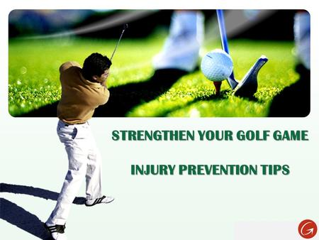 LOGO STRENGTHEN YOUR GOLF GAME INJURY PREVENTION TIPS.