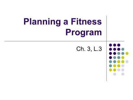 Planning a Fitness Program Ch. 3, L.3. Selecting the right activity for you Aspects to consider Where you live (terrain etc) Range of interests (more.