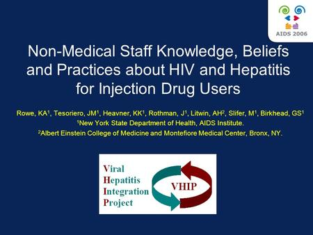 Non-Medical Staff Knowledge, Beliefs and Practices about HIV and Hepatitis for Injection Drug Users Rowe, KA 1, Tesoriero, JM 1, Heavner, KK 1, Rothman,
