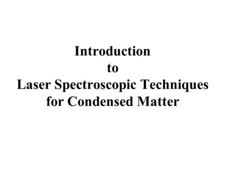 Introduction to Laser Spectroscopic Techniques for Condensed Matter.