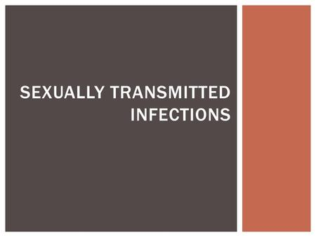 SEXUALLY TRANSMITTED INFECTIONS. BACTERIAL STI'S All of these can be cured.