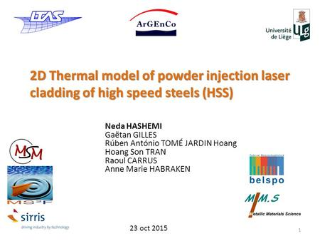 Neda HASHEMI Gaëtan GILLES Rúben António TOMÉ JARDIN Hoang Hoang Son TRAN Raoul CARRUS Anne Marie HABRAKEN 2D Thermal model of powder injection laser cladding.