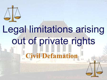 Legal limitations arising out of private rights Civil Defamation.