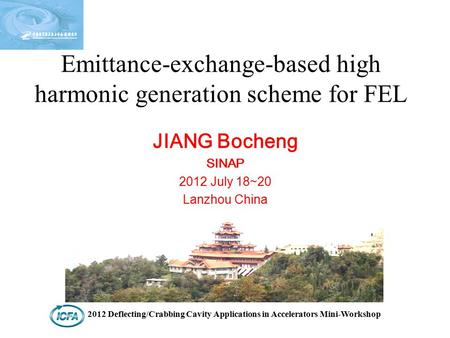Emittance-exchange-based high harmonic generation scheme for FEL JIANG Bocheng SINAP 2012 July 18~20 Lanzhou China 2012 Deflecting/Crabbing Cavity Applications.