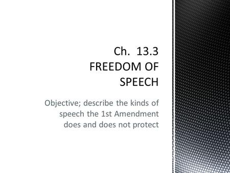 Objective; describe the kinds of speech the 1st Amendment does and does not protect.