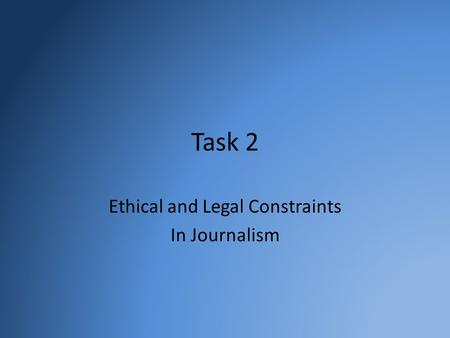 Task 2 Ethical and Legal Constraints In Journalism.