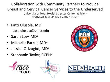 Collaboration with Community Partners to Provide Breast and Cervical Cancer Services to the Underserved University of Texas Health Sciences Center at Tyler.