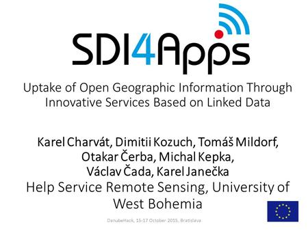 Uptake of Open Geographic Information Through Innovative Services Based on Linked Data Karel Charvát, Dimitii Kozuch, Tomáš Mildorf, Otakar Čerba, Michal.