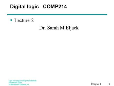 Digital logic COMP214  Lecture 2 Dr. Sarah M.Eljack Chapter 1 1.