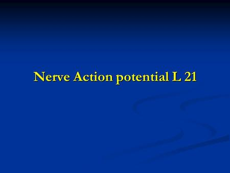 Nerve Action potential L 21. Learning objectives Learning objectives Genesis of nerve action potential Genesis of nerve action potential Potential changes,