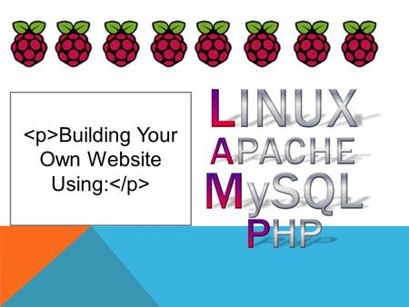 Building Your Own Website Using:. Install & configure LAMP. Download WordPress and run it as a local website on your Raspberry Pi. Configure WordPress.