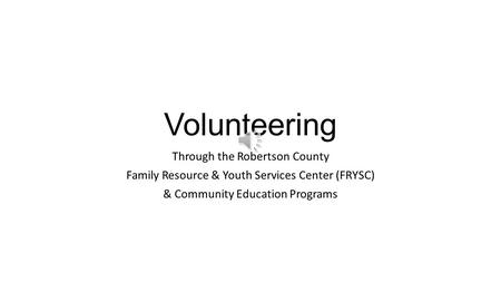 Volunteering Through the Robertson County Family Resource & Youth Services Center (FRYSC) & Community Education Programs.