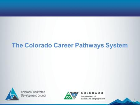 1 The Colorado Career Pathways System. 2 Growing The Talent Pipeline