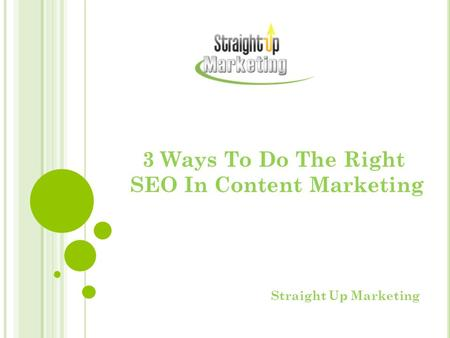 3 Ways To Do The Right SEO In Content Marketing Straight Up Marketing.