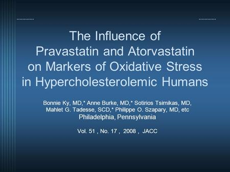 The Influence of Pravastatin and Atorvastatin on Markers of Oxidative Stress in Hypercholesterolemic Humans Bonnie Ky, MD,* Anne Burke, MD,* Sotirios Tsimikas,
