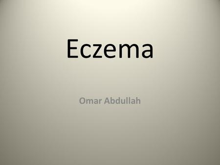 Eczema Omar Abdullah. Eczema (eczematous inflammation) is the most common inflammatory skin disease. Although the term dermatitis is often used to refer.