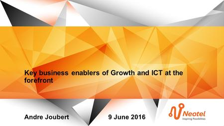 Key business enablers of Growth and ICT at the forefront Andre Joubert9 June 2016.