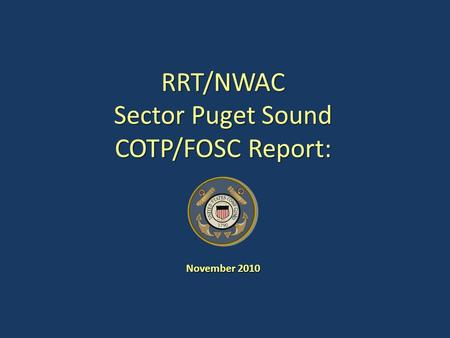 RRT/NWAC Sector Puget Sound COTP/FOSC Report: November 2010.