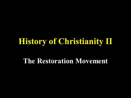 History of Christianity II The Restoration Movement.