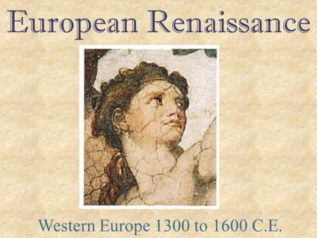 European Renaissance Western Europe 1300 to 1600 C.E.