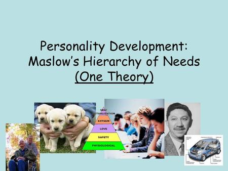Personality Development: Maslow's Hierarchy of Needs (One Theory)