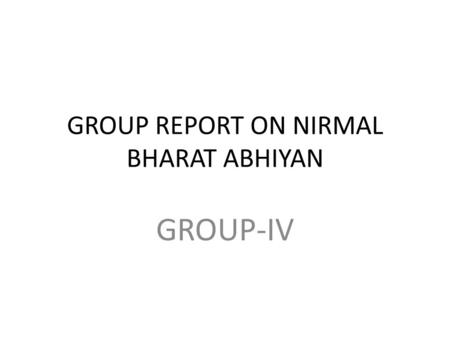 GROUP REPORT ON NIRMAL BHARAT ABHIYAN GROUP-IV. Key Issues Convergence with MGNREGA Motivation of beneficiaries/IEC activities Technical issues in Construction.