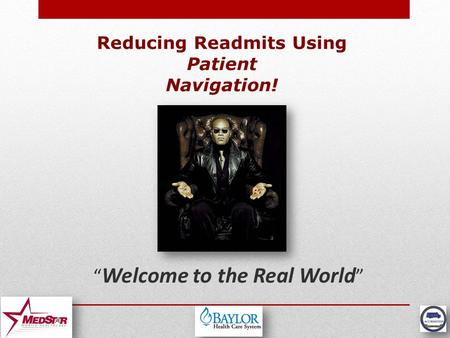 "Reducing Readmits Using Patient Navigation! "" Welcome to the Real World """