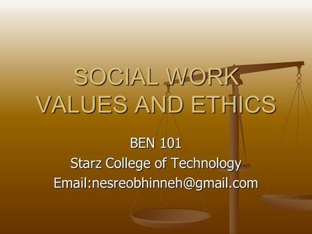 SOCIAL WORK VALUES AND ETHICS BEN 101 Starz College of Technology