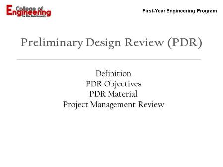 First-Year Engineering Program Preliminary Design Review (PDR) Definition PDR Objectives PDR Material Project Management Review.
