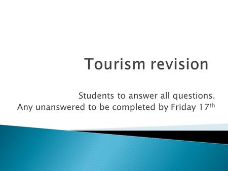 Students to answer all questions. Any unanswered to be completed by Friday 17 th.