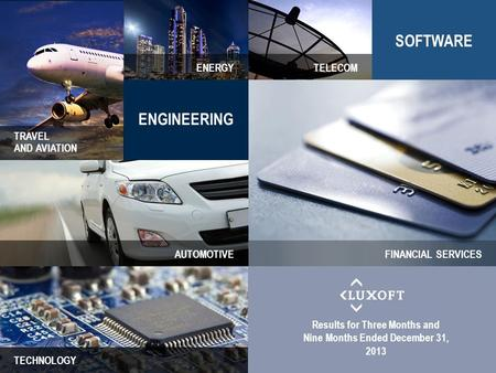 2013 LUXOFT AND/OR ITS AFFILIATES. ALL RIGHTS RESERVED.1 1 SOFTWARE ENGINEERING TECHNOLOGY AUTOMOTIVE TRAVEL AND AVIATION ENERGYTELECOM FINANCIAL SERVICES.