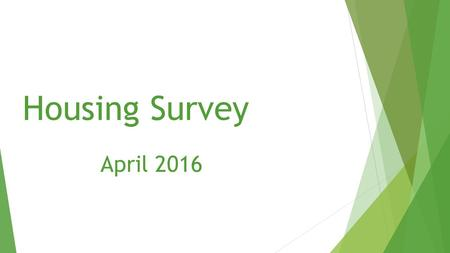 Housing Survey April 2016. Summary (1)  Strong support for the provision of affordable housing and starter homes  High level of home ownership—526 out.