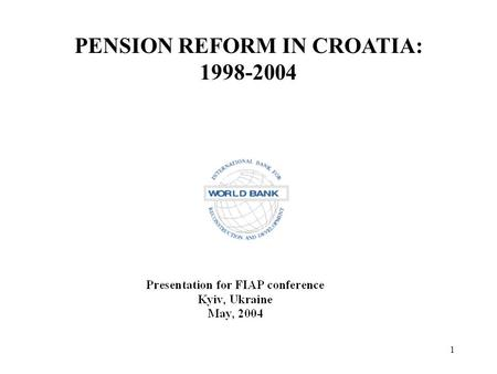 1 PENSION REFORM IN CROATIA: 1998-2004. 2 PENSION REFORM BRIEF PAYGO PARAMETRIC REFORM IN 1998 FUNDED PILLARS LEGISLATED IN 1999 SUPERVISION AGENCY (HAGENA)