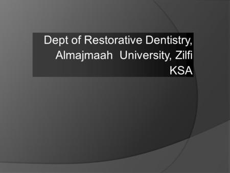 Dept of Restorative Dentistry, Almajmaah University, Zilfi KSA