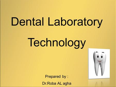 Dental Laboratory Technology Prepared by : Dr.Roba AL agha.