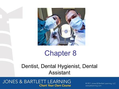 Chapter 8 Dentist, Dental Hygienist, Dental Assistant.
