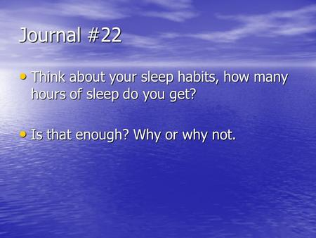Journal #22 Think about your sleep habits, how many hours of sleep do you get? Think about your sleep habits, how many hours of sleep do you get? Is that.