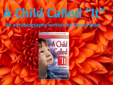"An autobiography written by Dave Pelzer. A Child Called ""It"""