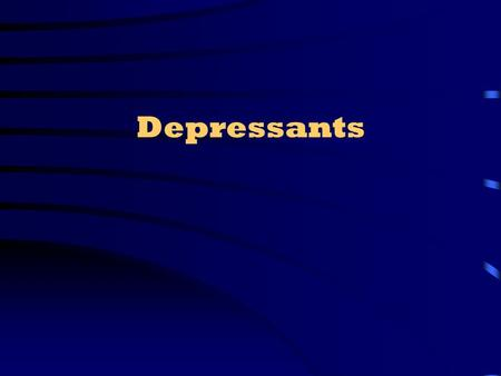 Depressants. Induce sleep, relieve acute pain, and are used to treat coughs, diarrhea, and various other illness.