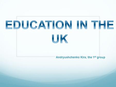 Andryushchenko Kira, the 1 st group. CONTENTS: Key stages Primary education Secondary education Further education Higher education Top universities Departments.