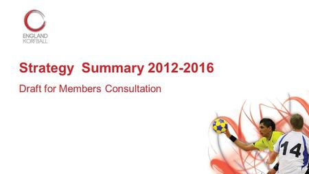 Strategy Summary 2012-2016 Draft for Members Consultation.