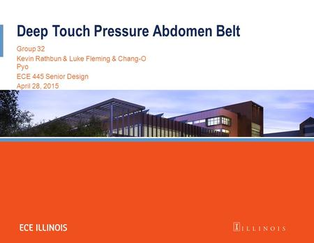 Deep Touch Pressure Abdomen Belt Group 32 Kevin Rathbun & Luke Fleming & Chang-O Pyo ECE 445 Senior Design April 28, 2015.