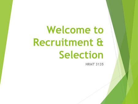 Welcome to Recruitment & Selection HRMT 3135. 2 The Purpose of this Course We need to ensure that R&S practices:  are valid, reliable and legally defensible.