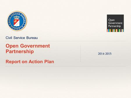 Civil Service Bureau Open Government Partnership Report on Action Plan 2014-2015.