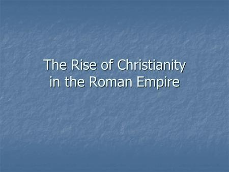 The Rise of Christianity in the Roman Empire. Origins of Christianity Roman power had spread as far as Judea, the home of the Jews in 63 BC. Roman power.