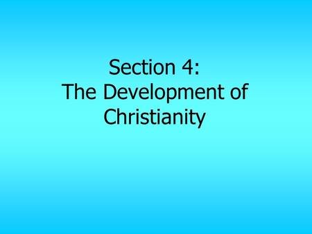 Section 4: The Development of Christianity Targets 1. Describe the public preaching of Jesus, a Jew from Palestine. 2. Summarize how Christianity spread.