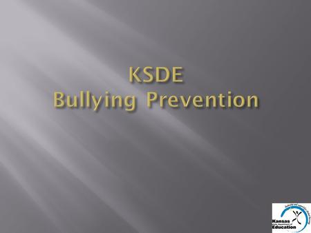 KSDE STATUTORY AUTHORITY KSA 72-8256 Requires schools to: 1.Adopt and implement a plan to address bullying and cyber bullying. 2.Adopt policies prohibiting.