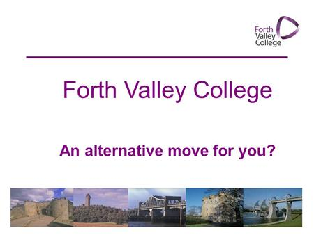 Forth Valley College An alternative move for you?.